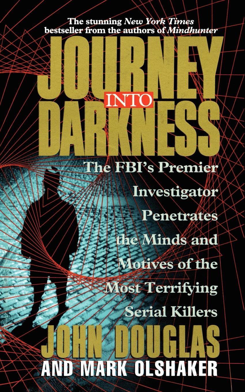 John Douglas, Mark Olshaker Journey Into Darkness journey xcel