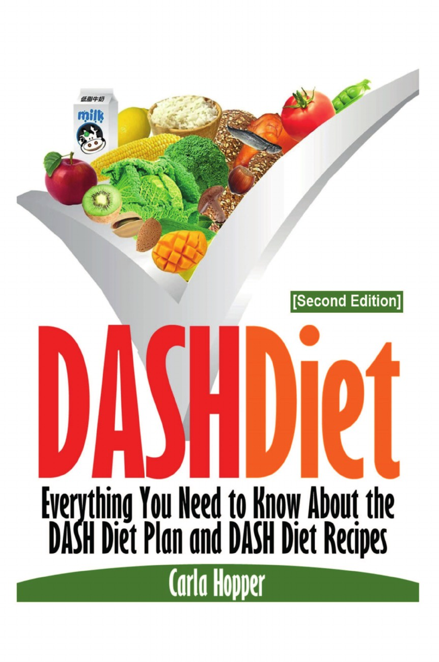 Carla Hopper Dash Diet .Second Edition.. Everything You Need to Know about the Dash Diet Plan and Dash Diet Recipes