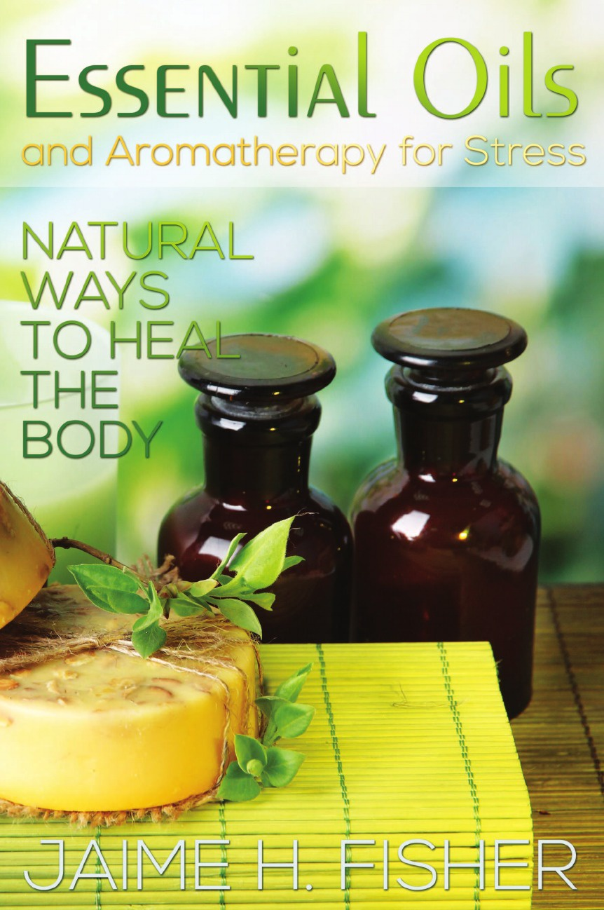 Jamie Fisher What Are Essential Oils and Aromatherapy?. Natural Ways to Heal the Body denise williams essential oils bible the complete guide for aromatherapy