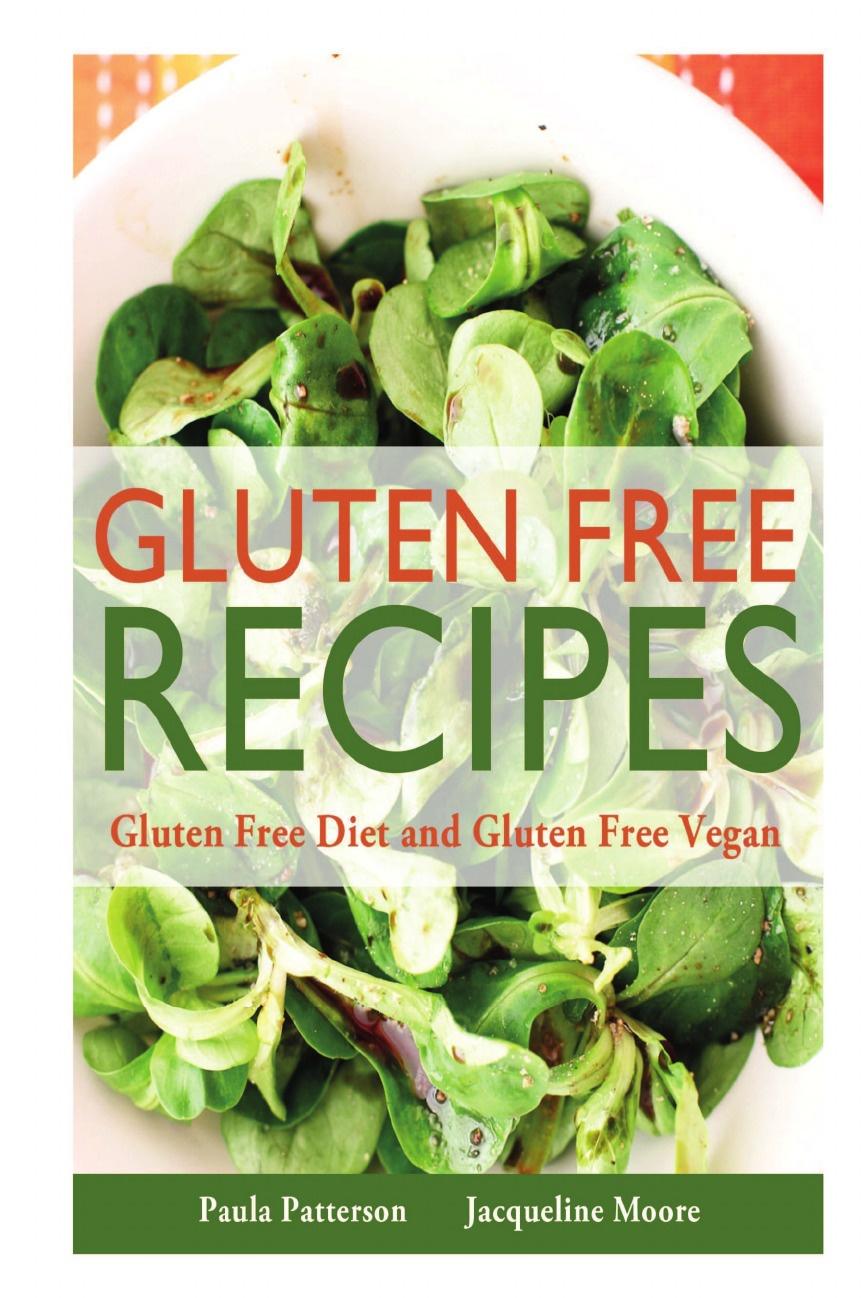 Paula Patterson, Moore Jacqueline Gluten Free Recipes. Gluten Free Diet and Gluten Free Vegan 100 a free