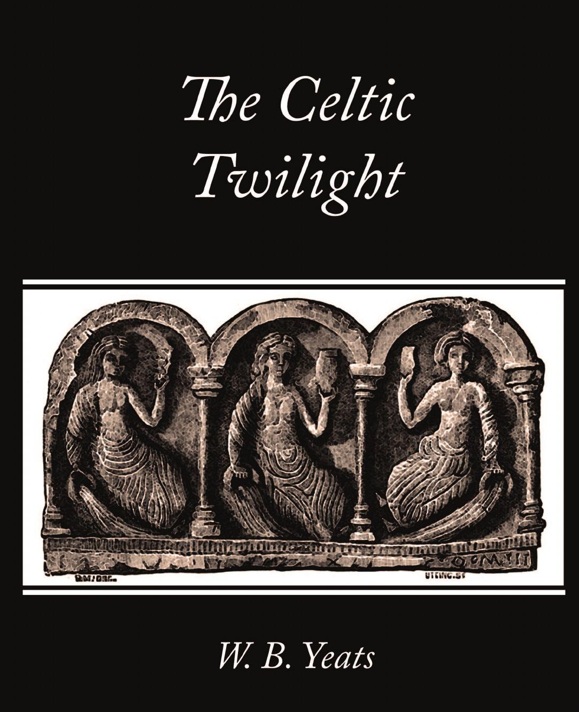 лучшая цена B. Yeats W. B. Yeats, W. B. Yeats The Celtic Twilight