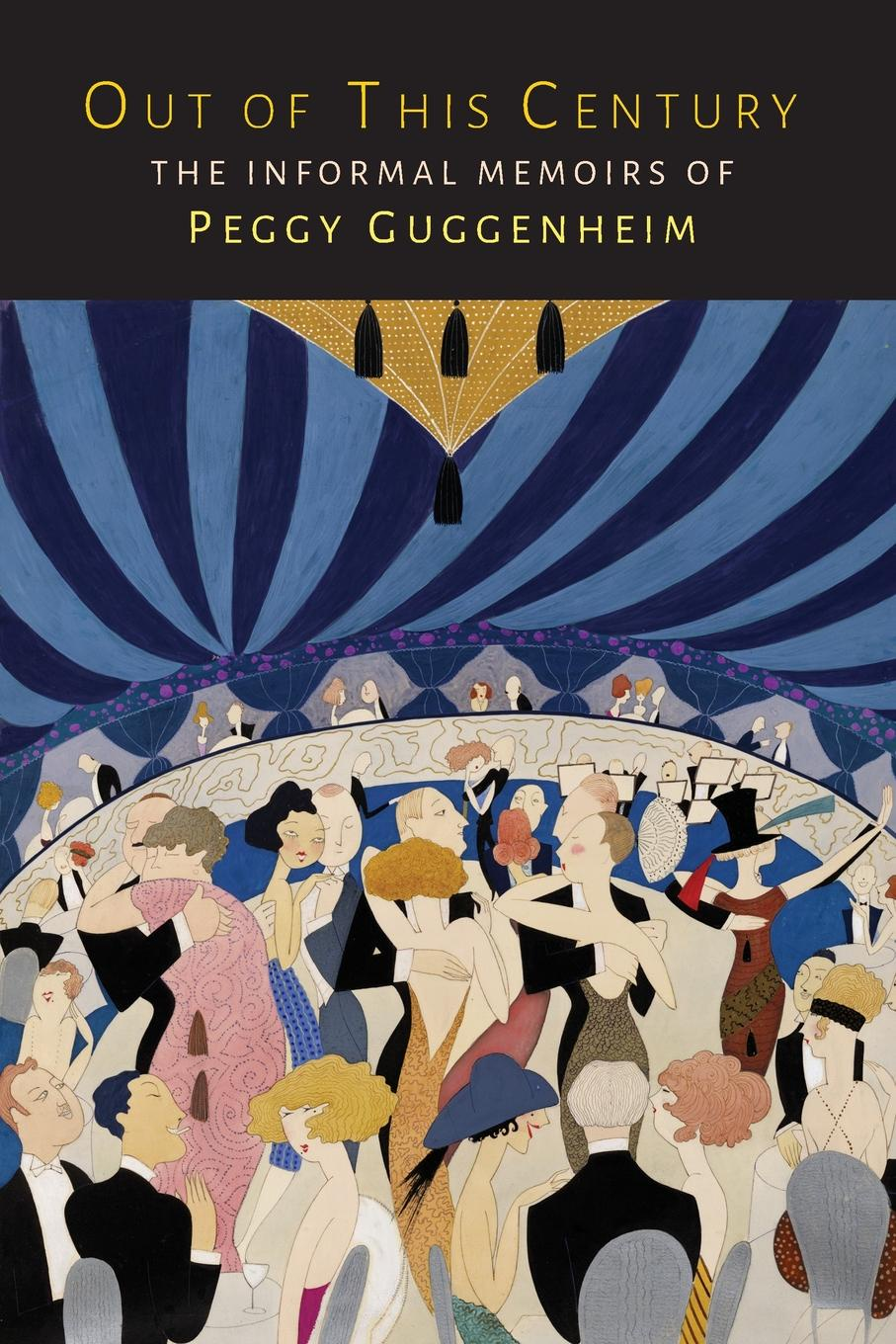 Peggy Guggenheim Out of This Century. The Informal Memoirs of Peggy Guggenheim the art of entertaining relais and chateaux