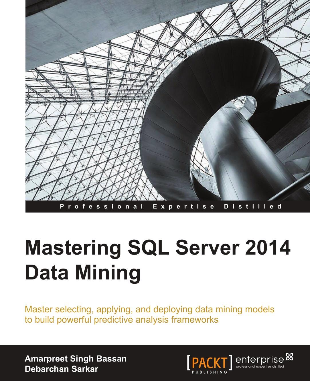 Debarchan Sarkar Mastering SQL Server 2014 Data Mining server