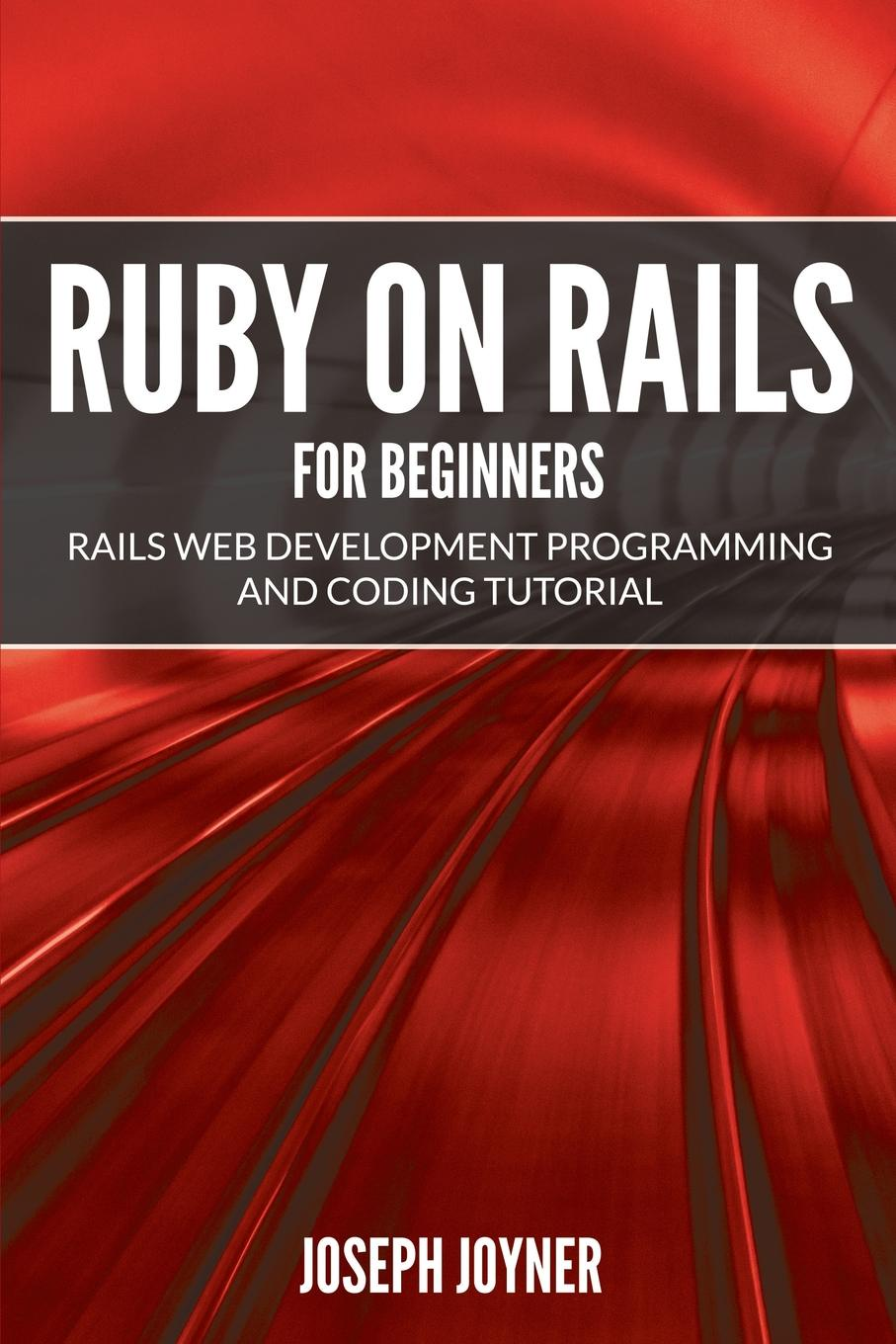 Joseph Joyner Ruby on Rails For Beginners. Rails Web Development Programming and Coding Tutorial a suit of elegant faux ruby zircon geometric necklace and earrings for women