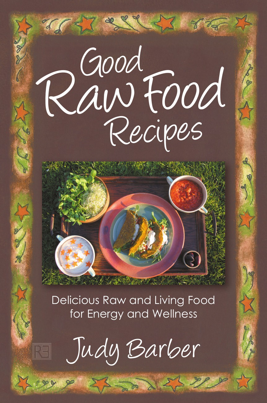 цена Judy Barber Good Raw Food Recipes - Delicious Raw and Living Food for Energy and Wellness онлайн в 2017 году