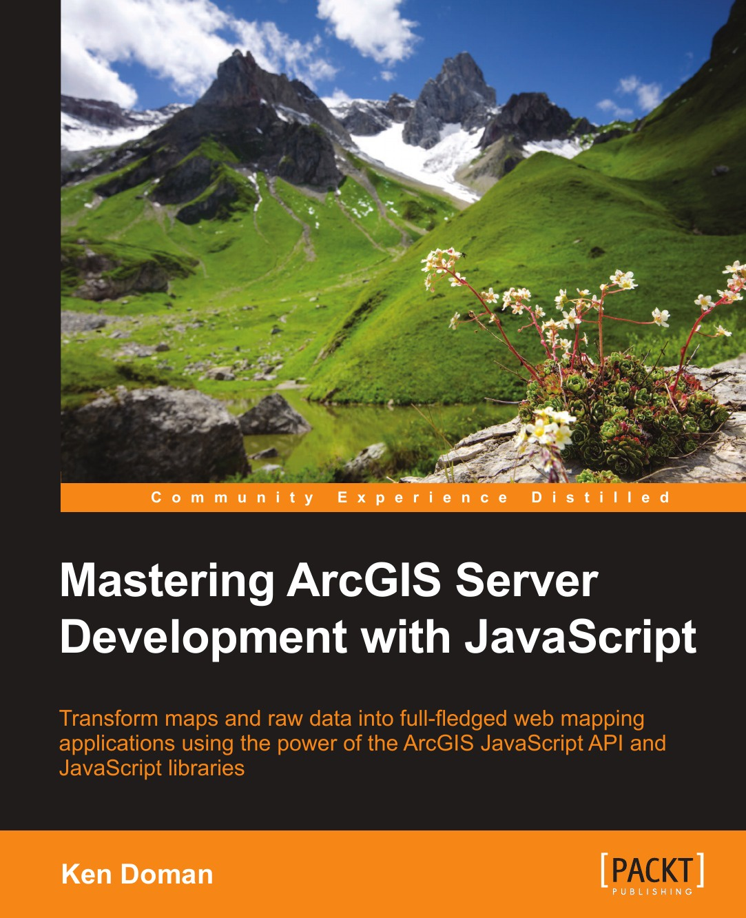 Ken Doman Mastering ArcGIS Server Development with JavaScript philip klauzinski john moore mastering javascript single page application development