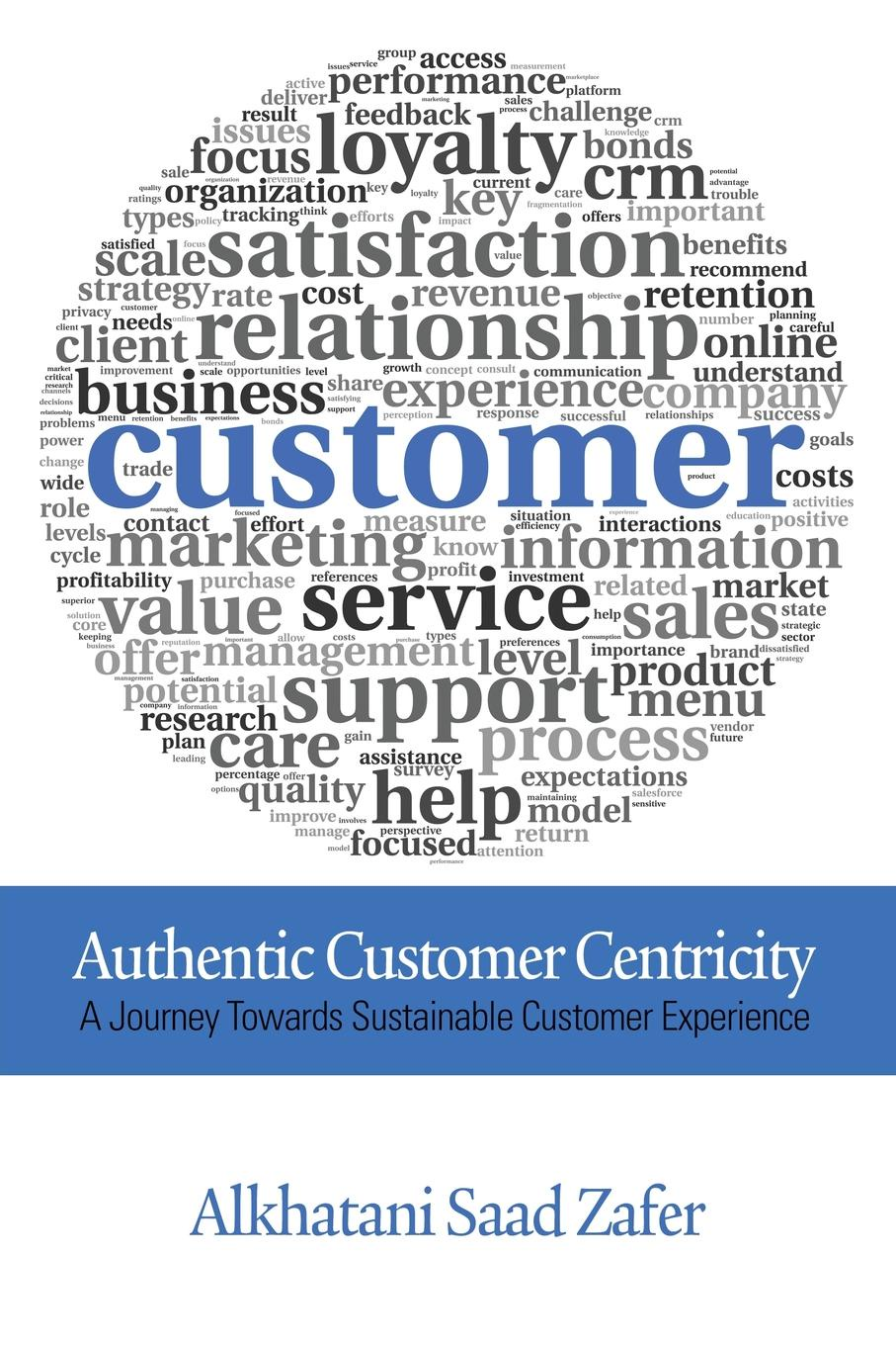 Alkhatani Saad Zafer Authentic Customer Centricity andrew frawley igniting customer connections fire up your company s growth by multiplying customer experience and engagement