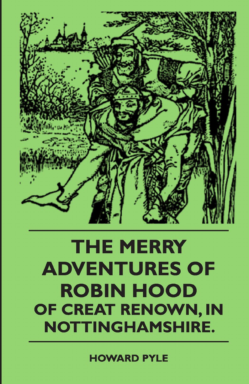 Howard Pyle The Merry Adventures Of Robin Hood Of Creat Renown, In Nottinghamshire. paul creswick robin hood