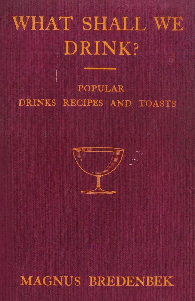 Magnus Bredenbek What Shall We Drink? - Popular Drinks, Recipes and Toasts what shall we drink popular drinks recipes and toasts