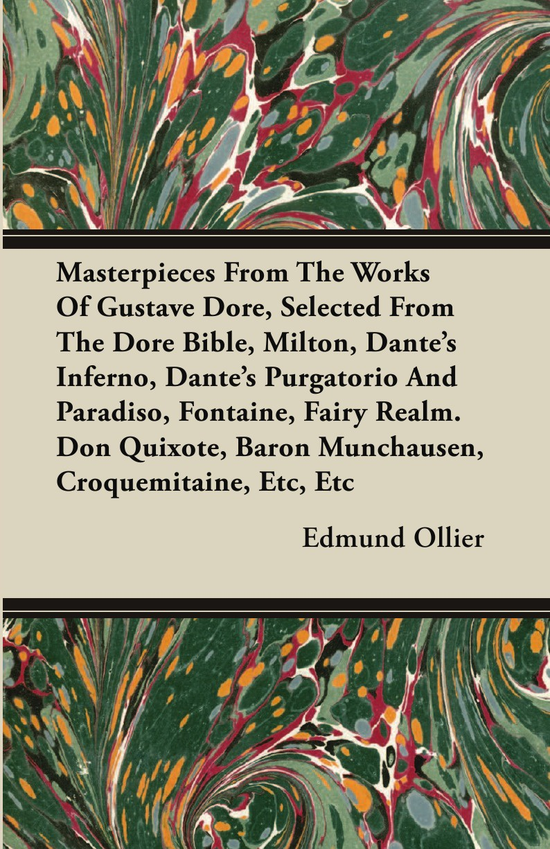 Edmund Ollier Masterpieces From The Works Of Gustave Dore, Selected From The Dore Bible, Milton, Dante's Inferno, Dante's Purgatorio And Paradiso, Fontaine, Fairy Realm. Don Quixote, Baron Munchausen, Croquemitaine, Etc, Etc