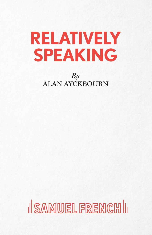 Alan Ayckbourn Relatively Speaking alan ayckbourn relatively speaking