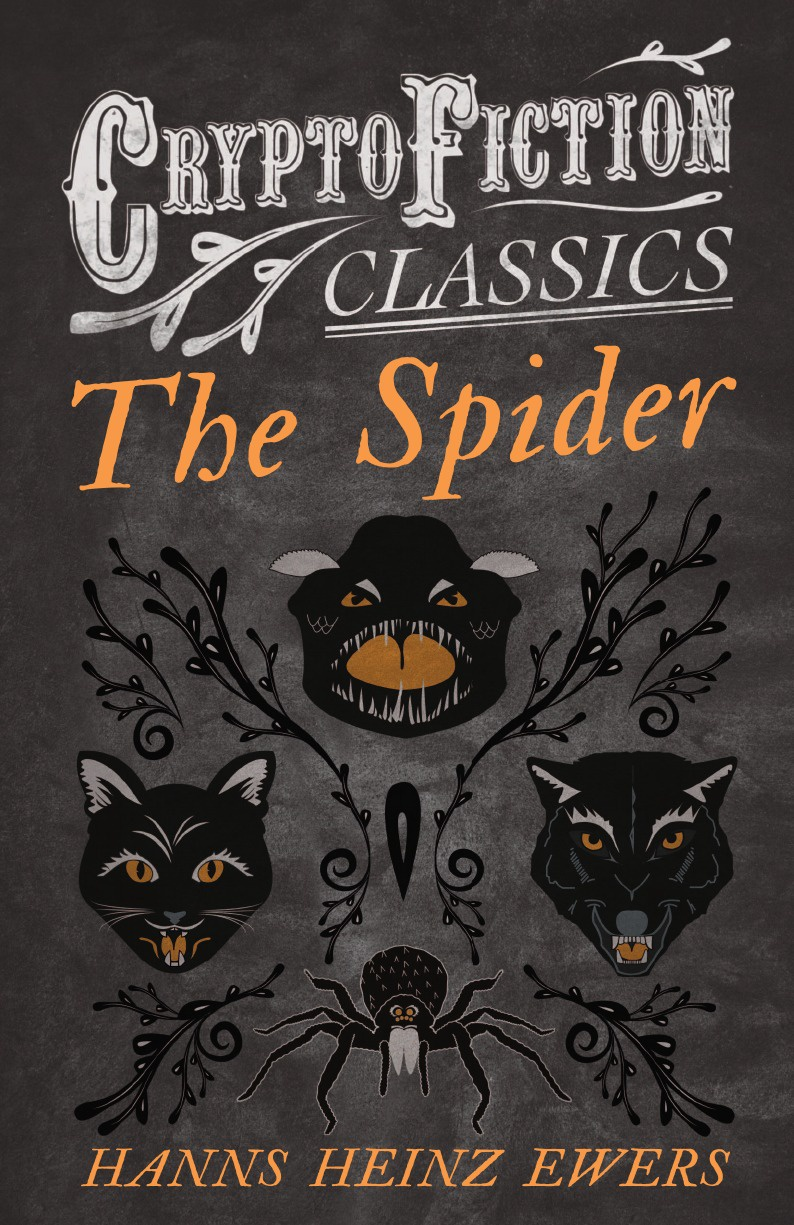 Hanns Heinz Ewers The Spider (Cryptofiction Classics - Weird Tales of Strange Creatures) bender a willful creatures stories