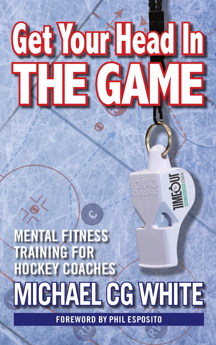 Michael CG White Get Your Head In The Game. Mental Fitness Training for Hockey Coaches ford saeks superpower how to think act and perform with less effort and better results