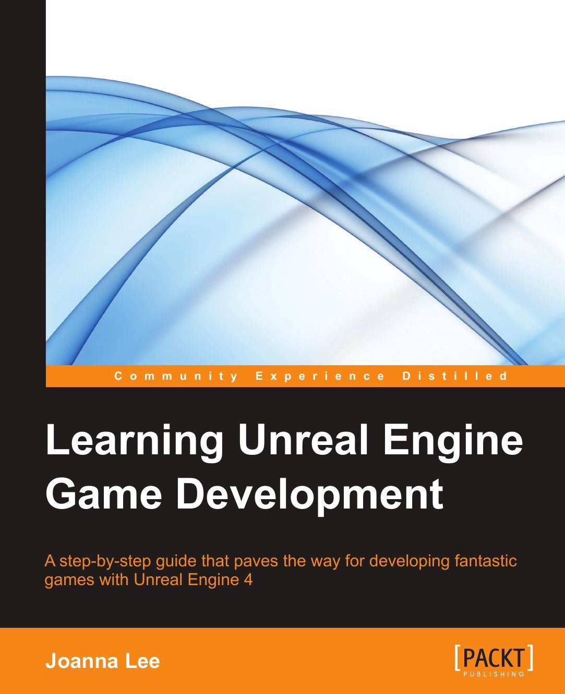 лучшая цена Joanna Lee Learning Unreal Engine Game Development