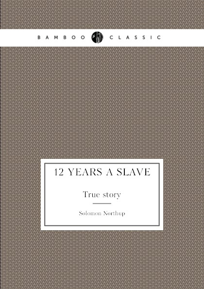 Solomon Northup 12 Years a Slave. True story twelve years a slave penguin orange collection
