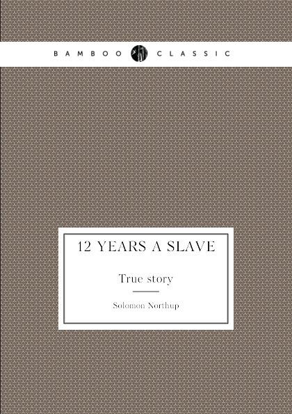лучшая цена Solomon Northup 12 Years a Slave. True story