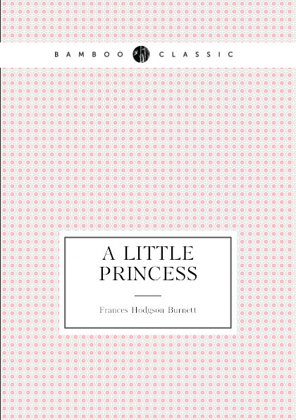 Frances Hodgson Burnett A Little Princess цены