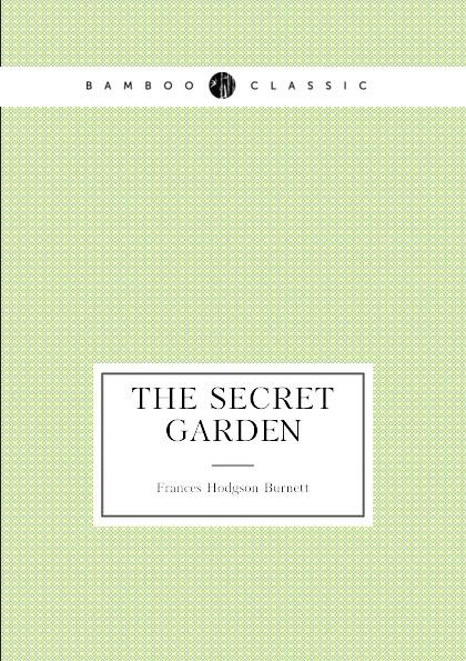 Frances Hodgson Burnett The Secret Garden (Children's novel) burnett f the secret garden isbn 9785521055067