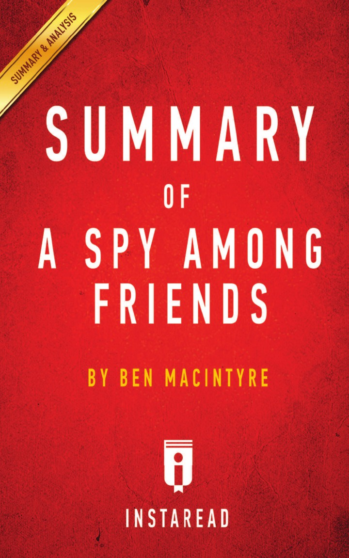 Instaread Summaries Summary of A Spy Among Friends. by Ben Macintyre . Includes Analysis a spy among friends
