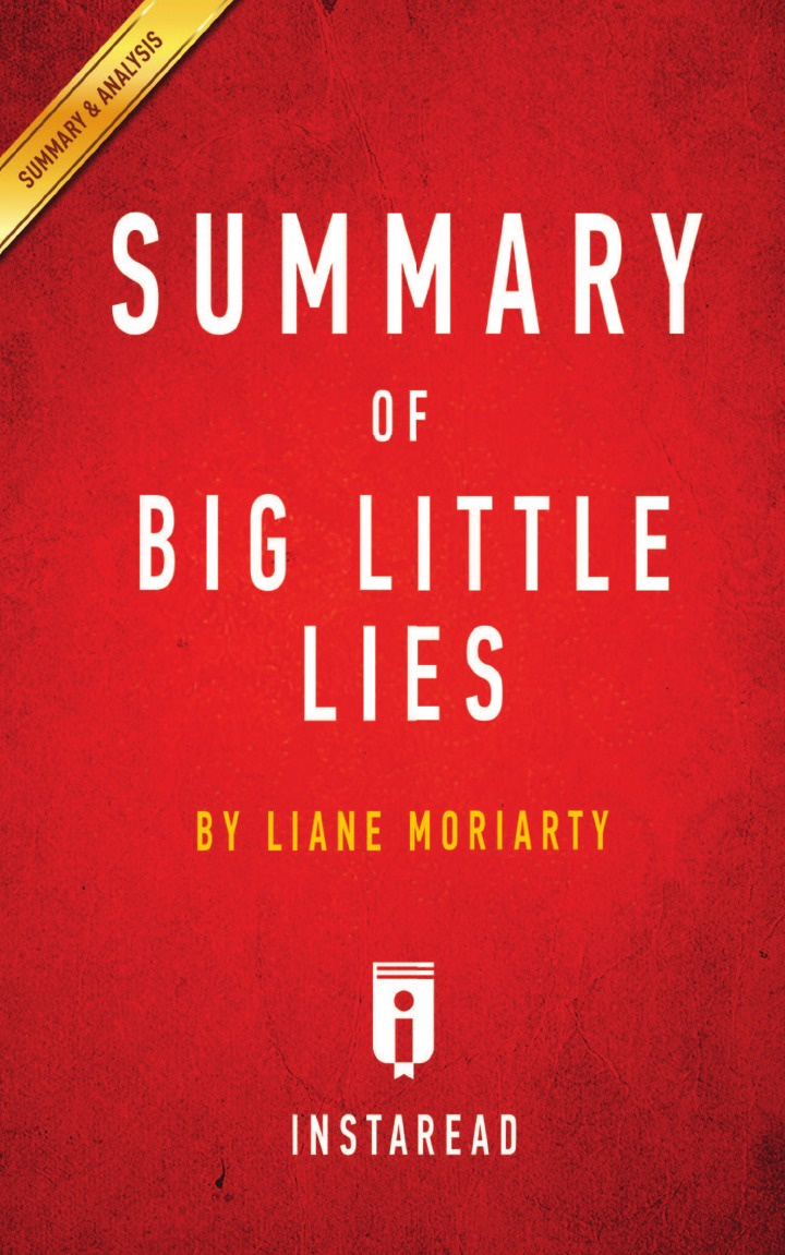 Instaread Summaries Summary of Big Little Lies. by Liane Moriarty . Includes Analysis summer lies