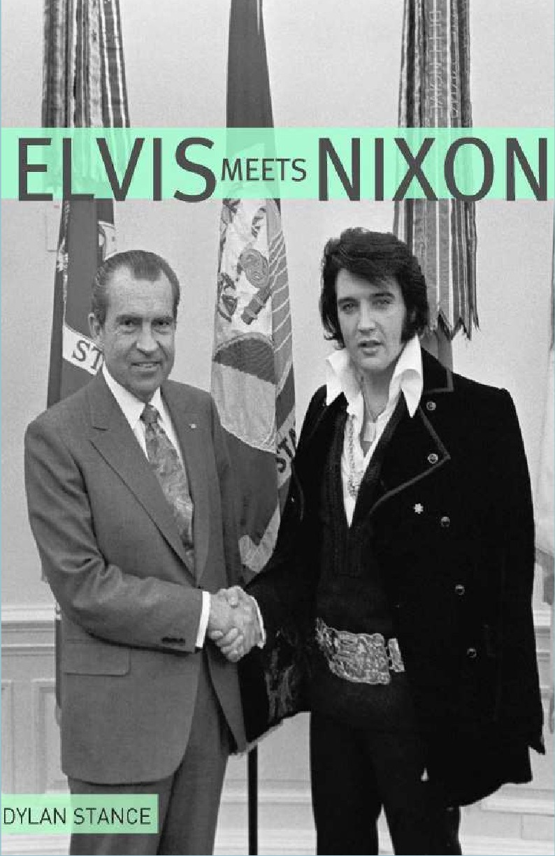Dylan Stance Elvis Meets Nixon. A Brief Look at the Oddly True Account of Elvis Presley's Visit to the While House michael rinehart did elvis meet nixon