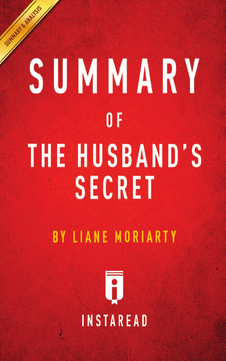 Instaread Summaries Summary of The Husband's Secret. by Liane Moriarty . Includes Analysis discreetlondon discreetlondon the secret internet diary of an unfaithful husband the complete uncensored blog