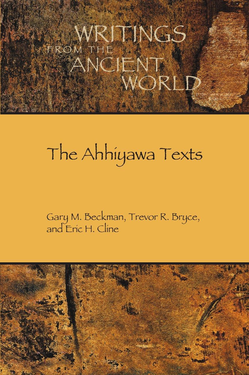 Eric H. Cline, Gary M. Beckman, Trevor R. Bryce The Ahhiyawa Texts gary r lady l