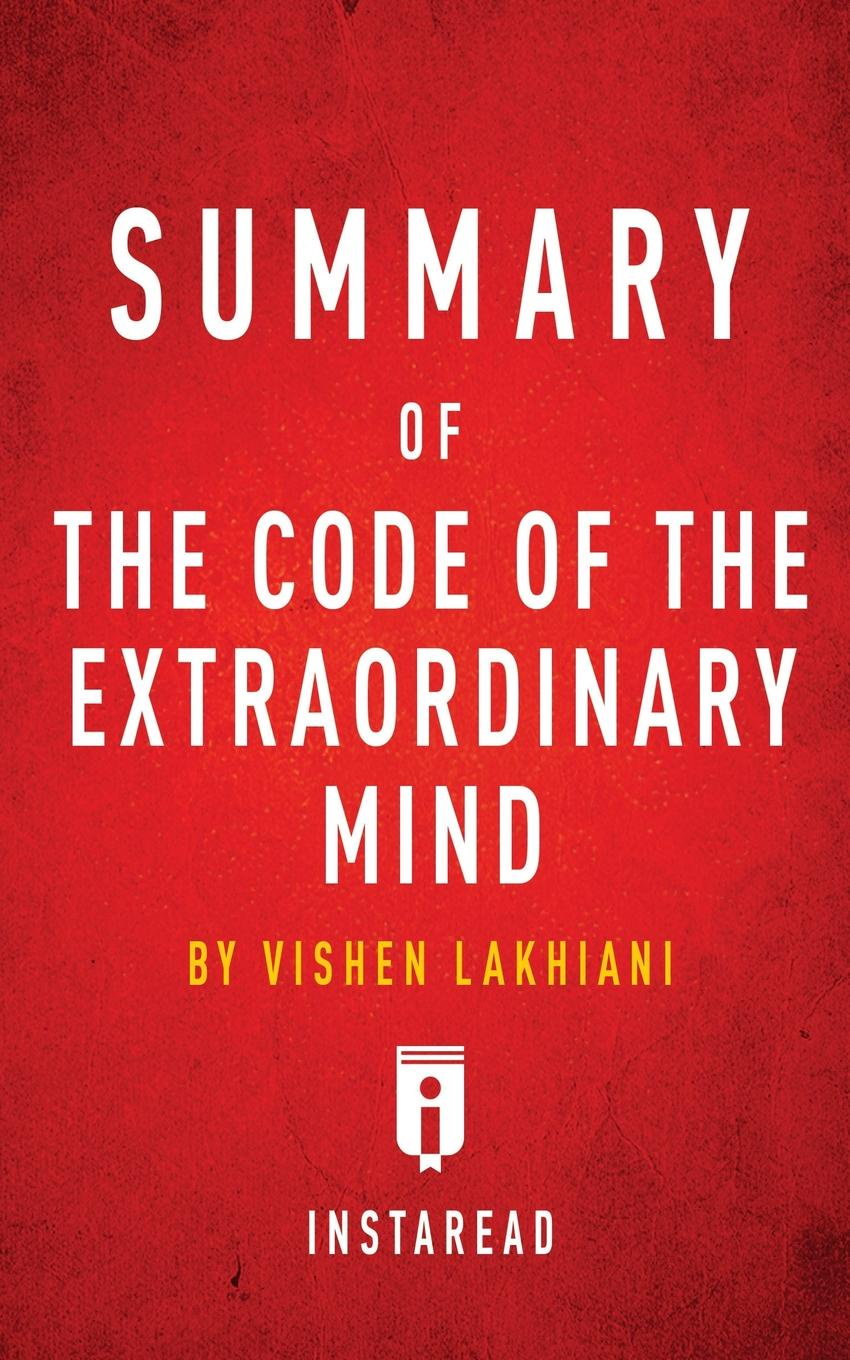 Instaread Summaries Summary of The Code of the Extraordinary Mind. by Vishen Lakhiani . Includes Analysis
