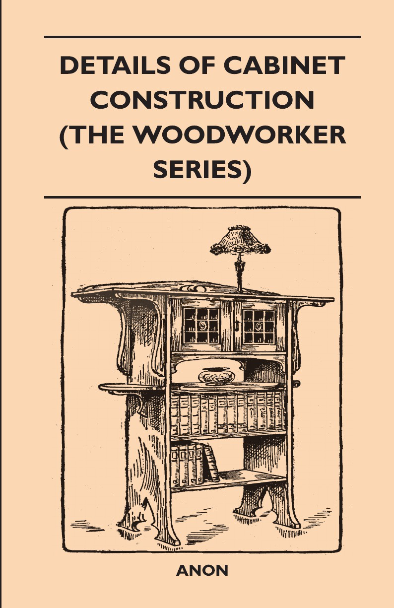 Anon Details Of Cabinet Construction (The Woodworker Series) rosemary kilmer construction drawings and details for interiors