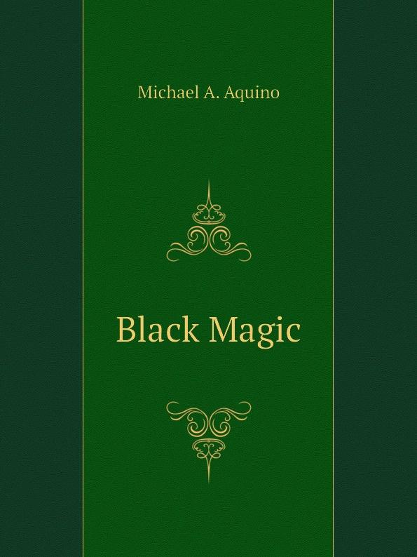 Michael A. Aquino Black Magic cherry adair black magic