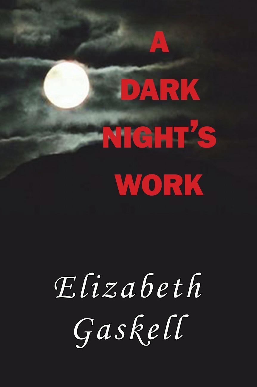 Elizabeth Gaskell A Dark Night's Work elizabeth gaskell sylvia's lovers