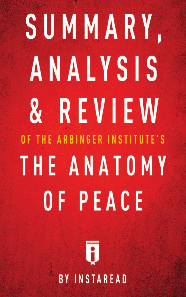 Instaread Summary, Analysis & Review of The Arbinger Institute's The Anatomy of Peace by Instaread an interpretive analysis of selected peace activists