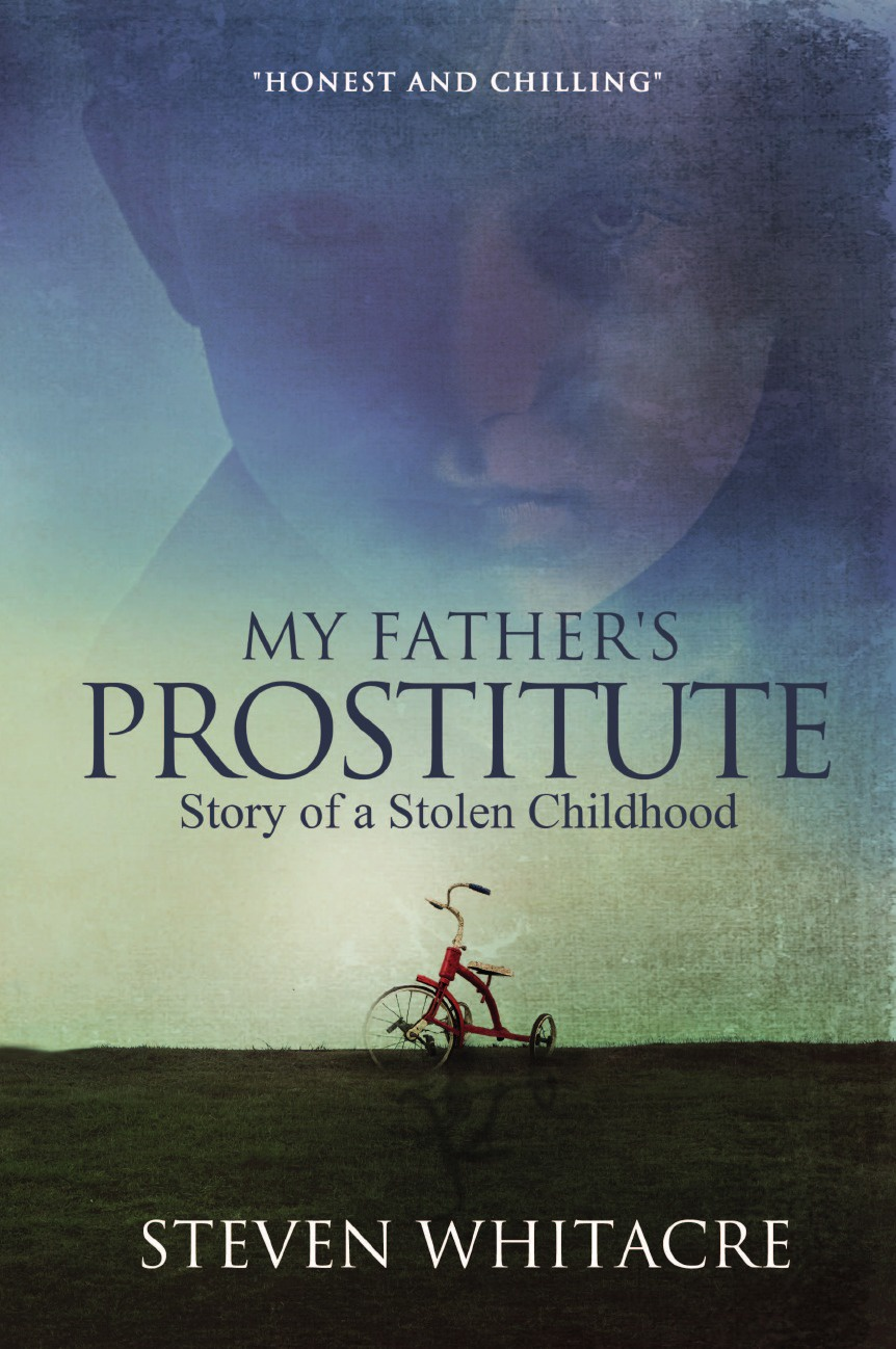 Steven Whitacre My Fathers Prostitute. Story of a Stolen Childhood nika veresk in the shadow of the stolen light