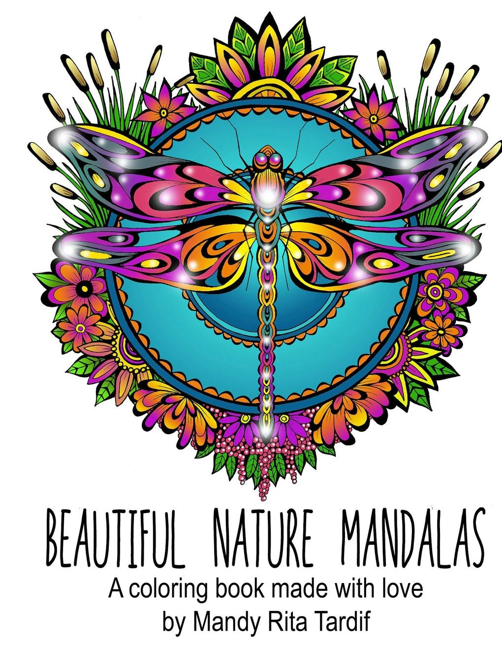 Mandy Rita Tardif Beautiful Nature Mandals A coloring book made with love something like a love song