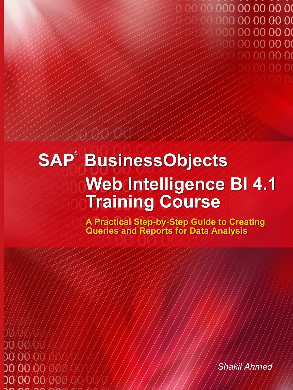 Shakil Ahmed SAP Businessobjects Web Intelligence 4.1 Training Course francesco trucchia francesco fullone ez publish 4 enterprise web sites step by step