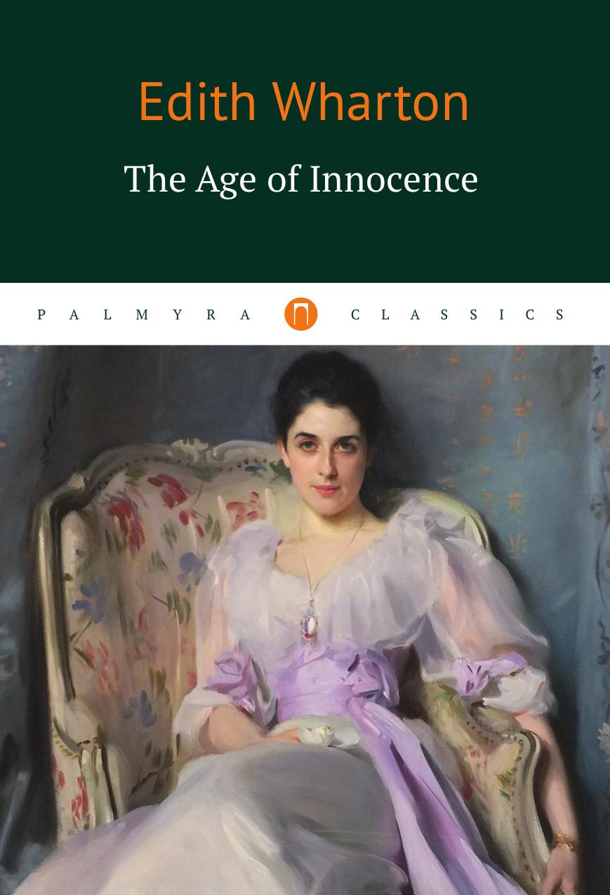 Edith Wharton The Age of Innocence wharton e the age of innocence эпоха невинности роман на англ яз wharton e