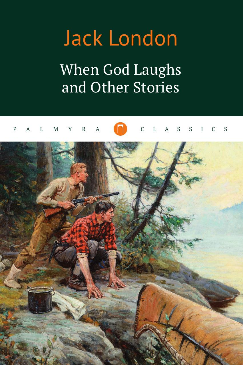 Jack London When God Laughs and Other Stories elemental living contemporary houses in nature
