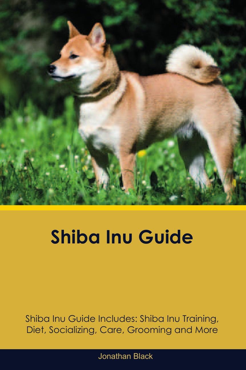 Jonathan Black Shiba Inu Guide Shiba Inu Guide Includes. Shiba Inu Training, Diet, Socializing, Care, Grooming, Breeding and More