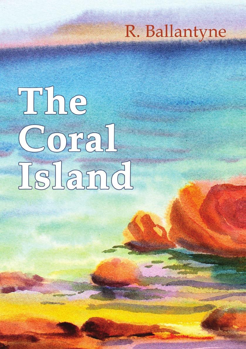 Robert Ballantyne The Coral Island роберт баллантайн мир льдов коралловый остров