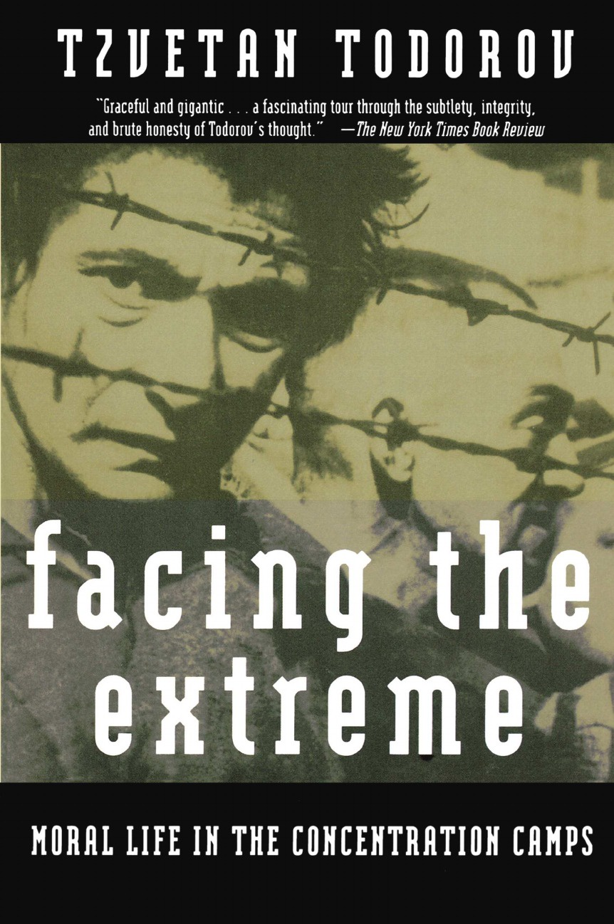 Tzvetan Todorov, Abigail Pollak, Arthur Denner Facing the Extreme. Moral Life in the Concentration Camps facing the modern