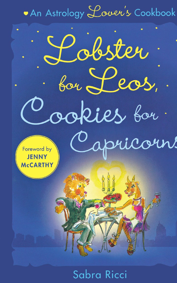 Sabra Ricci Lobster for Leos, Cookies for Capricorns. An Astrology Lover's Cookbook the book lover s cookbook