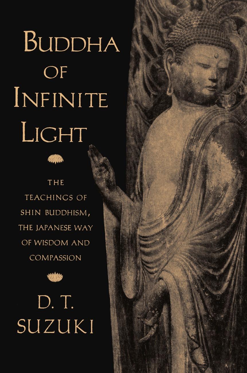 Daisetz T. Suzuki Buddha of Infinite Light. The Teachings of Shin Buddhism, the Japanese Way of Wisdom and Compassion цена 2017