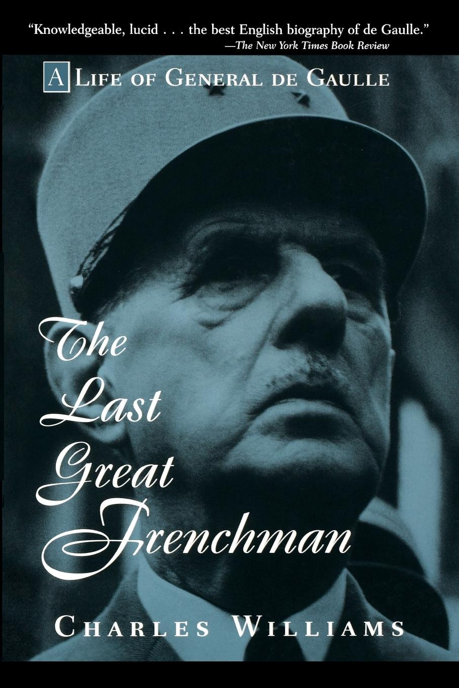 Charles Williams, Angela Williams The Last Great Frenchman. A Life of General de Gaulle t l williams the last caliph
