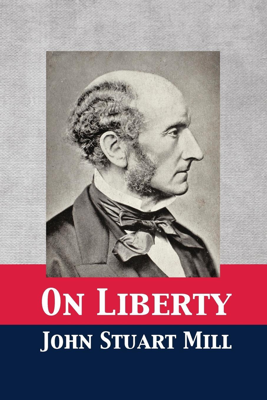 John Stuart Mill On Liberty john stuart mill on liberty