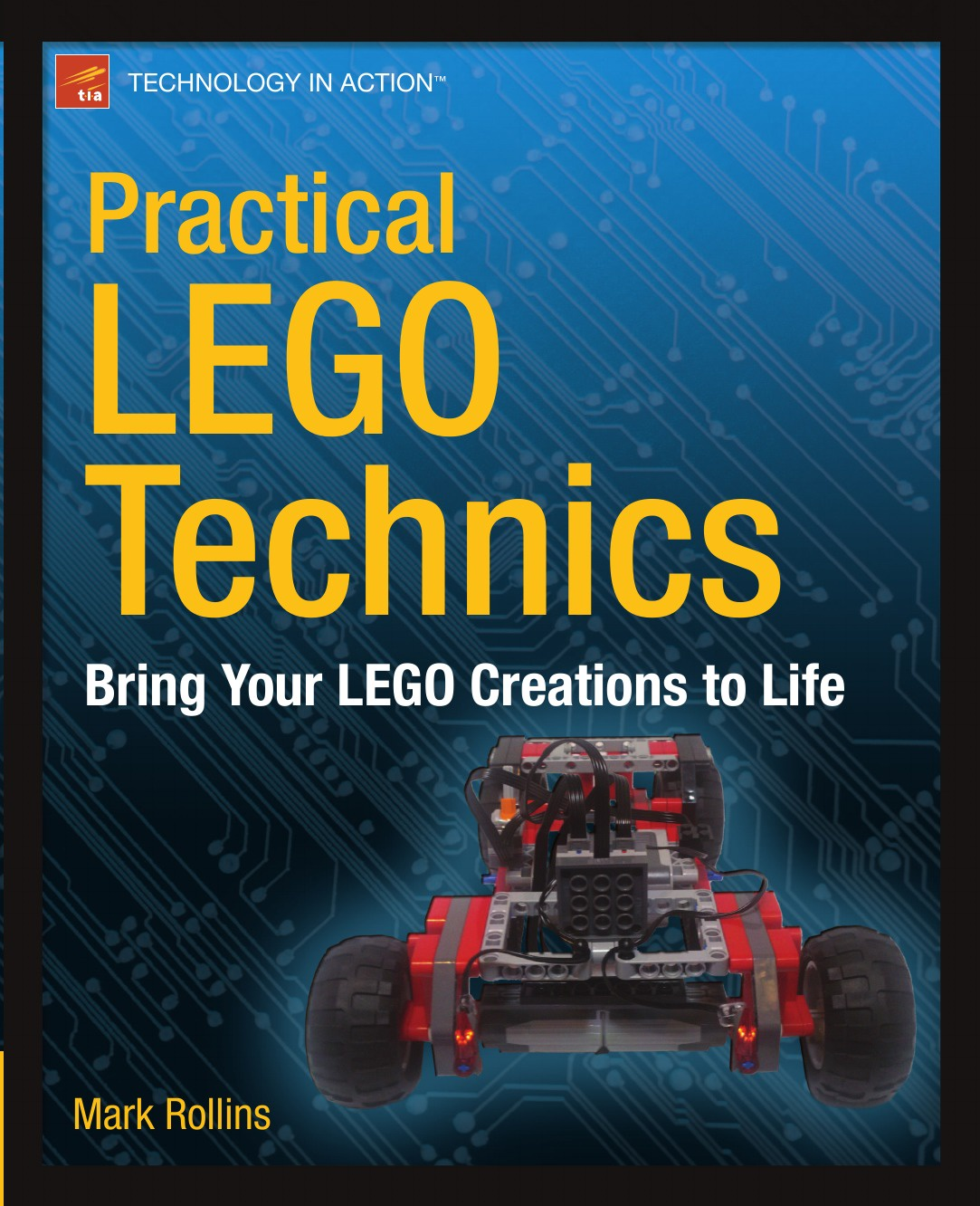 Mark Rollins Practical Lego Technics. Bring Your Lego Creations to Life