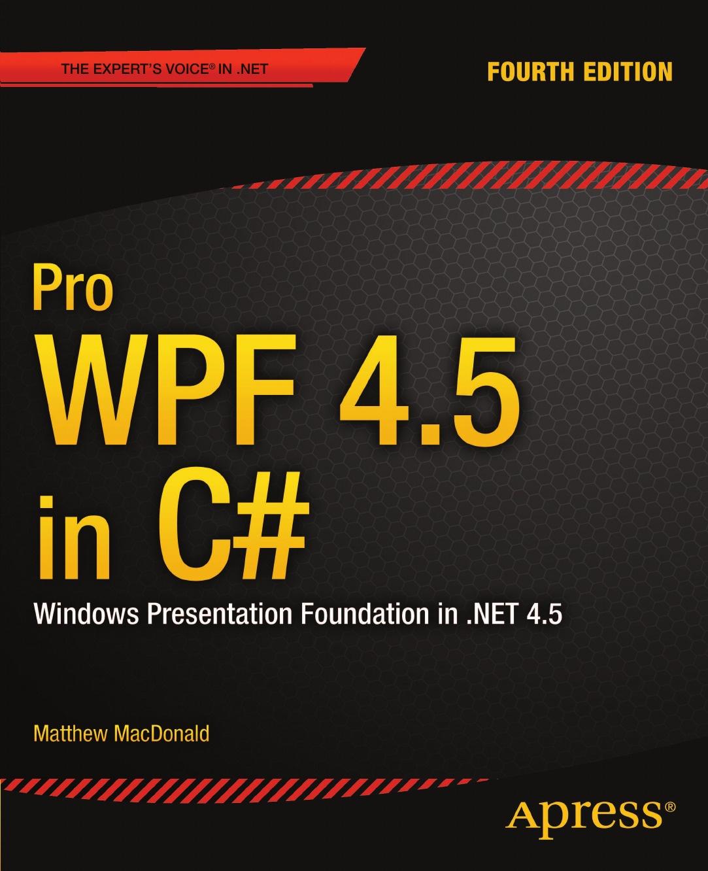 Matthew MacDonald Pro WPF 4.5 in C#. Windows Presentation Foundation in .NET 4.5 мак дональд мэтью wpf windows presentation foundation в net 4 5 с примерами на c 5 0 для профессионалов