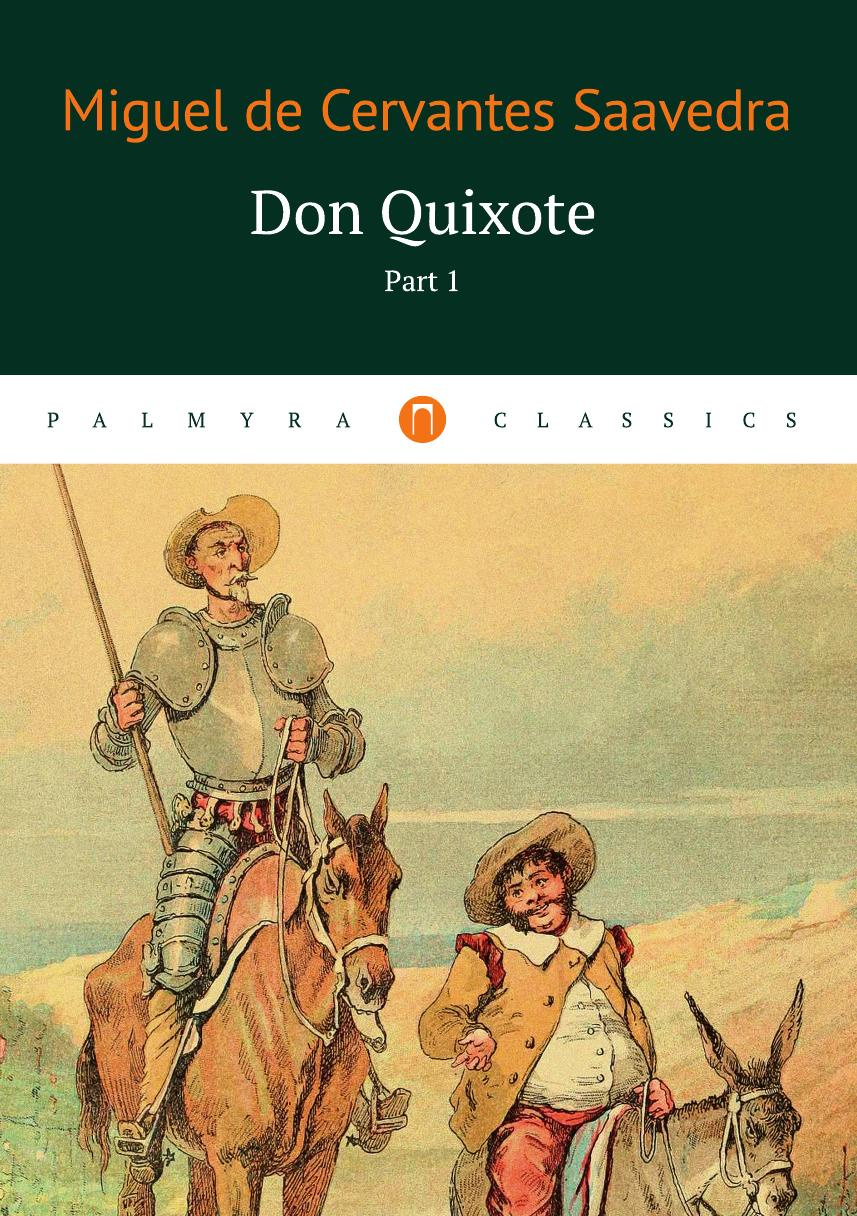 цена Cervantes Saavedra M. de Don Quixote. Part 1 онлайн в 2017 году