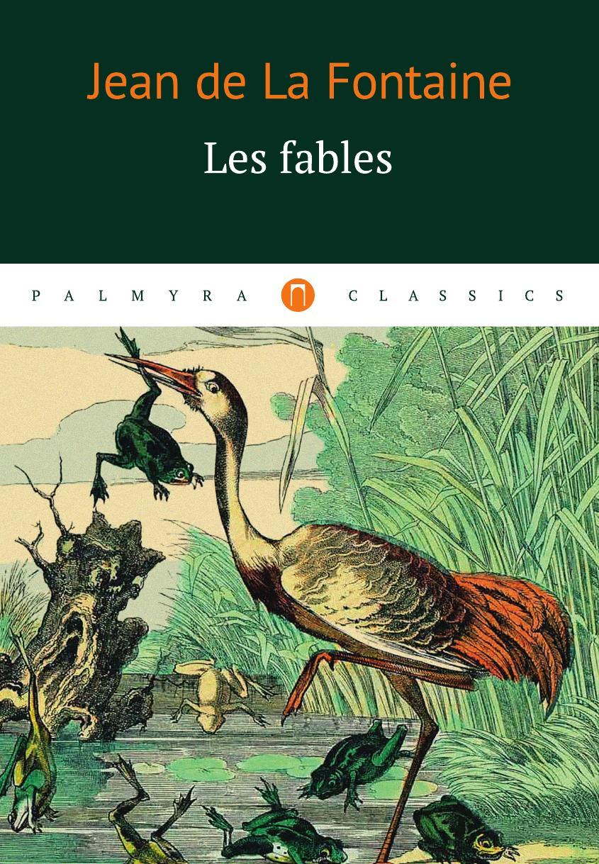 La Fontaine J. Les fables société historique de chateau thierry troisieme centenaire de jean de la fontaine 1621 1921 classic reprint