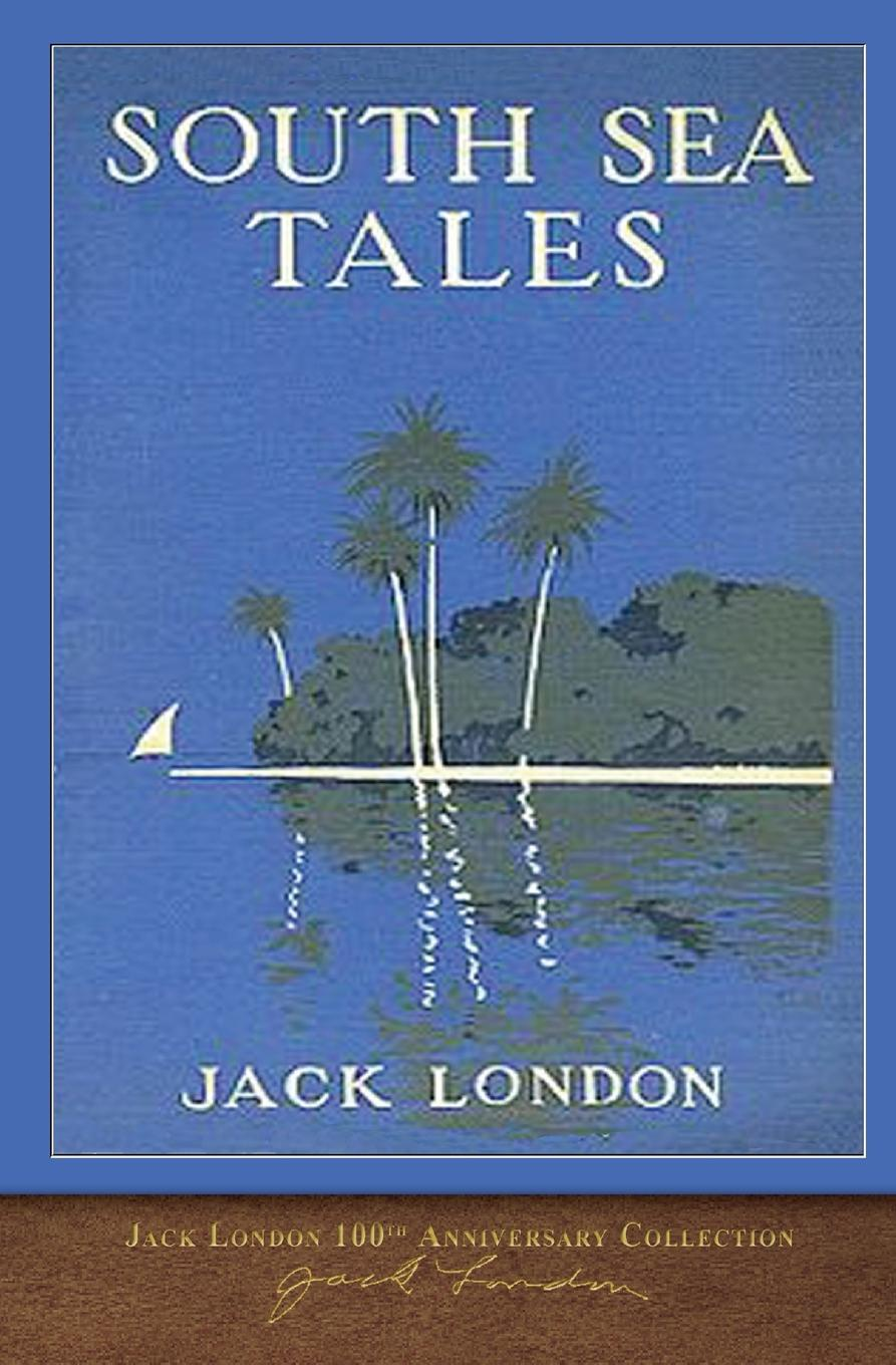 Jack London South Sea Tales. 100th Anniversary Collection jack london jerry of the islands