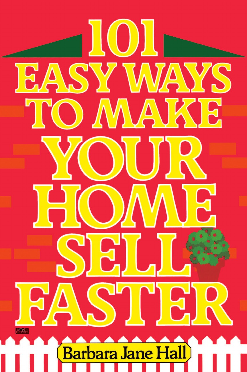 Barbara Jane Hall 101 Easy Ways to Make Your Home Sell Faster брайан трейси be a sales superstar 21 great ways to sell more faster easier in tough markets